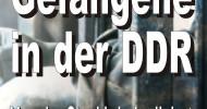 Politische Gefangene ? neues Buch erinnert an Freiheitsberaubung und Schikane im System DDR