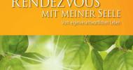Rendezvous mit meiner Seele ? neues Buch zeigt den Weg zu eigenverantwortlichem Handeln