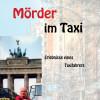 Mörder im Taxi – wahre und schockierende Geschichten aus vergangenen Leben