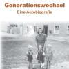 Generationswechsel – Autobiographie eines Lebens im 20. Jahrhundert