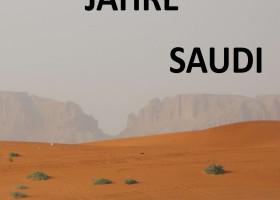 Vier Jahre Saudi – ein faszinierender Reisebericht über Leben und Arbeiten in Saudi-Arabien