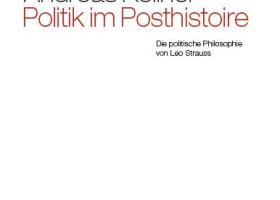 Politik im Posthistorie – Die politische Philosophie von Leo Strauss