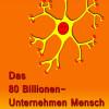 Das 80 Billionen-Unternehmen Mensch – Lebenshilfe für alle, die aus dem kollektiven Tiefschlaf erwachen wollen