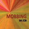 MOBBING IM JOB – Ratgeber zur erfolgreichen Bekämpfung von Mobbing