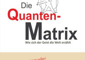 Die Quanten-Matrix – geisteswissenschaftliches Buch zum besseren Verständnis der Welt