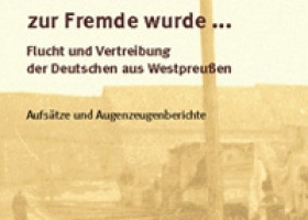 Als die Heimat zur Fremde wurde – Flucht und Vertreibung der Deutschen aus Westpreußen